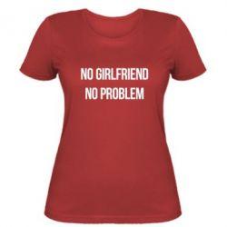 Женская футболка No girlfriend. No problem - FatLine
