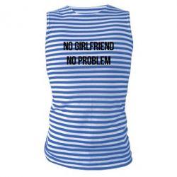 Майка-тельняшка No girlfriend. No problem - FatLine