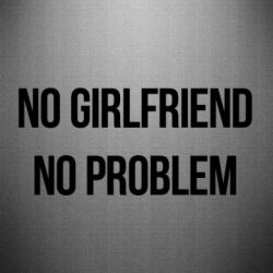 Наклейка No girlfriend. No problem - FatLine