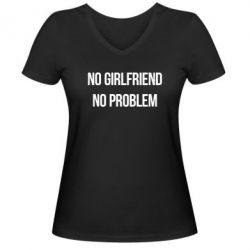 Женская футболка с V-образным вырезом No girlfriend. No problem - FatLine