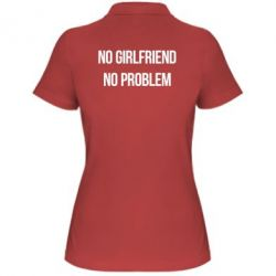 Женская футболка поло No girlfriend. No problem - FatLine