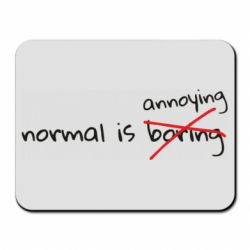 Коврик для мыши Normal is boring and annoying