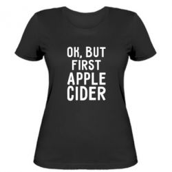 Женская футболка Ok, but first Apple Cider
