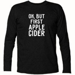 Футболка з довгим рукавом Ok, but first Apple Cider