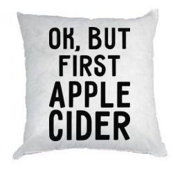 Подушка Ok, but first Apple Cider