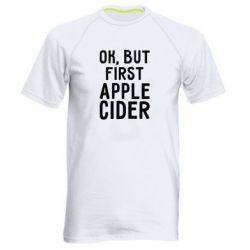Чоловіча спортивна футболка Ok, but first Apple Cider