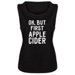 Женская майка Ok, but first Apple Cider