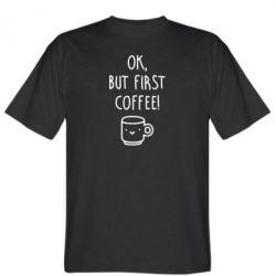 Футболка Ok, but first coffee!