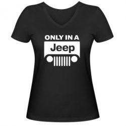 Женская футболка с V-образным вырезом Only in a Jeep - FatLine