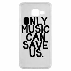 Чехол для Samsung A3 2016 Only music can save us.