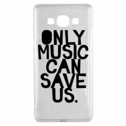 Чехол для Samsung A5 2015 Only music can save us.