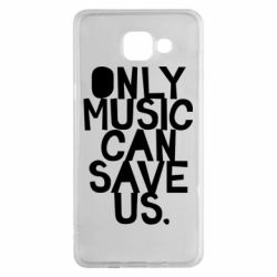 Чехол для Samsung A5 2016 Only music can save us.