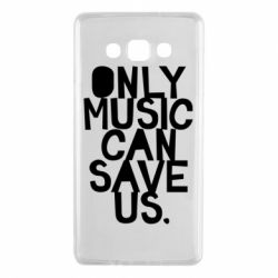 Чехол для Samsung A7 2015 Only music can save us.