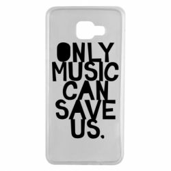 Чехол для Samsung A7 2016 Only music can save us.