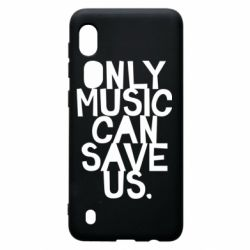 Чехол для Samsung A10 Only music can save us.