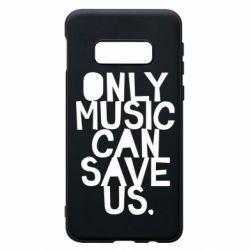 Чехол для Samsung S10e Only music can save us.