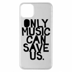 Чехол для iPhone 11 Pro Max Only music can save us.
