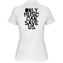 Женская футболка поло Only music can save us.
