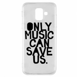 Чехол для Samsung A6 2018 Only music can save us.