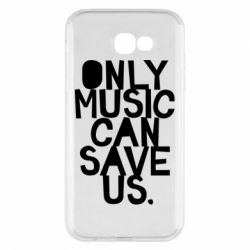 Чехол для Samsung A7 2017 Only music can save us.