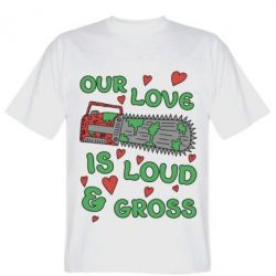 Футболка Our love is loud and gross