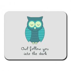 Коврик для мыши Owl follow you into the dark