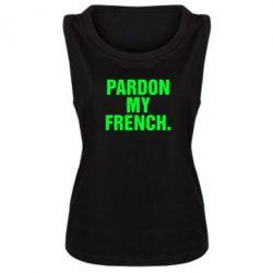Женская майка Pardon my french. - FatLine