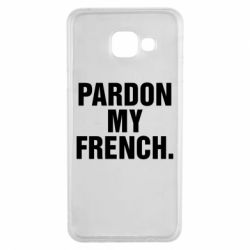 Чехол для Samsung A3 2016 Pardon my french.