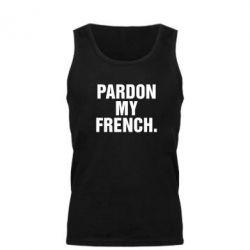 Мужская майка Pardon my french. - FatLine