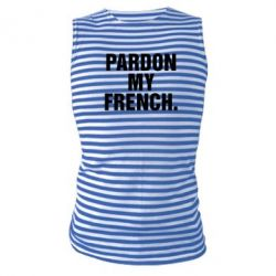 Майка-тельняшка Pardon my french. - FatLine