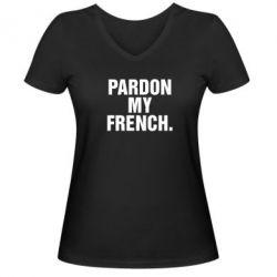 Женская футболка с V-образным вырезом Pardon my french. - FatLine