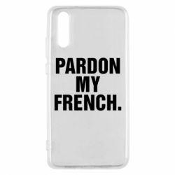 Чехол для Huawei P20 Pardon my french. - FatLine