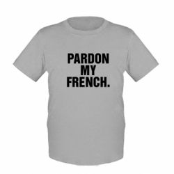 Детская футболка Pardon my french. - FatLine