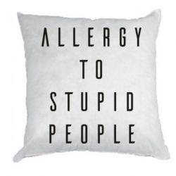Подушка Allergy To Stupid People