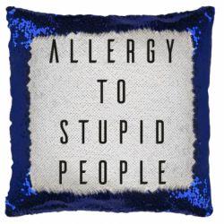 Подушка-хамелеон Allergy To Stupid People