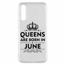 Чехол для Huawei P20 Pro Queens are born in June - FatLine