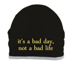 Шапка it's a bad day, not a bad life