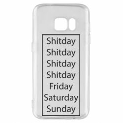 Чехол для Samsung S7 Shitday friday saturday sunday
