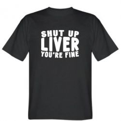 Футболка Shut up liver you're fine