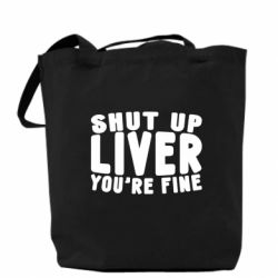 Сумка Shut up liver you're fine