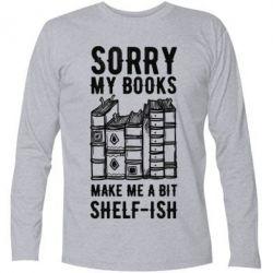 Купить Футболка с длинным рукавом Sorry my books make me a bit selfish, FatLine