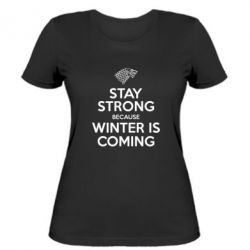 Женская футболка Stay strong because winter is coming