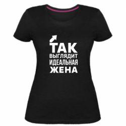 Женская стрейчевая футболка Так выглядит идеальная жена
