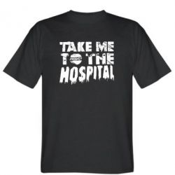Футболка Take me to the hospital