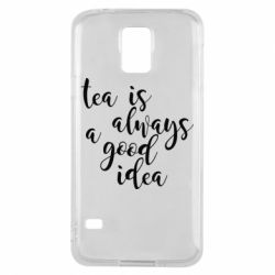 Чохол для Samsung S5 Tea is always a good idea