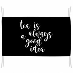 Прапор Tea is always a good idea