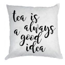 Подушка Tea is always a good idea