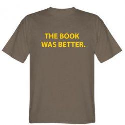 Мужская футболка The book was better. - FatLine