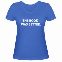 Женская футболка с V-образным вырезом The book was better. - FatLine