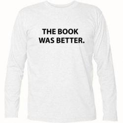 Футболка с длинным рукавом The book was better. - FatLine